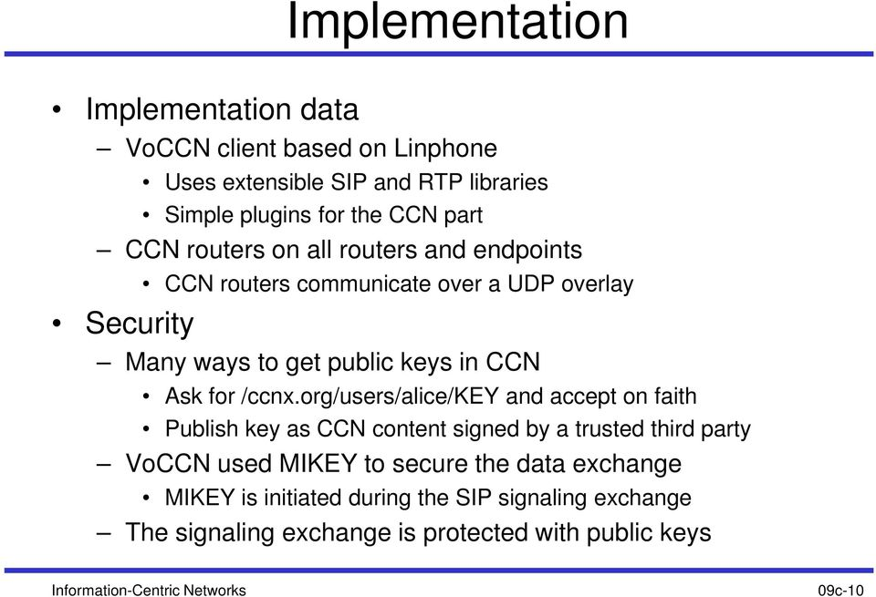 org/users/alice/key and accept on faith Publish key as CCN content signed by a trusted third party VoCCN used MIKEY to secure the data