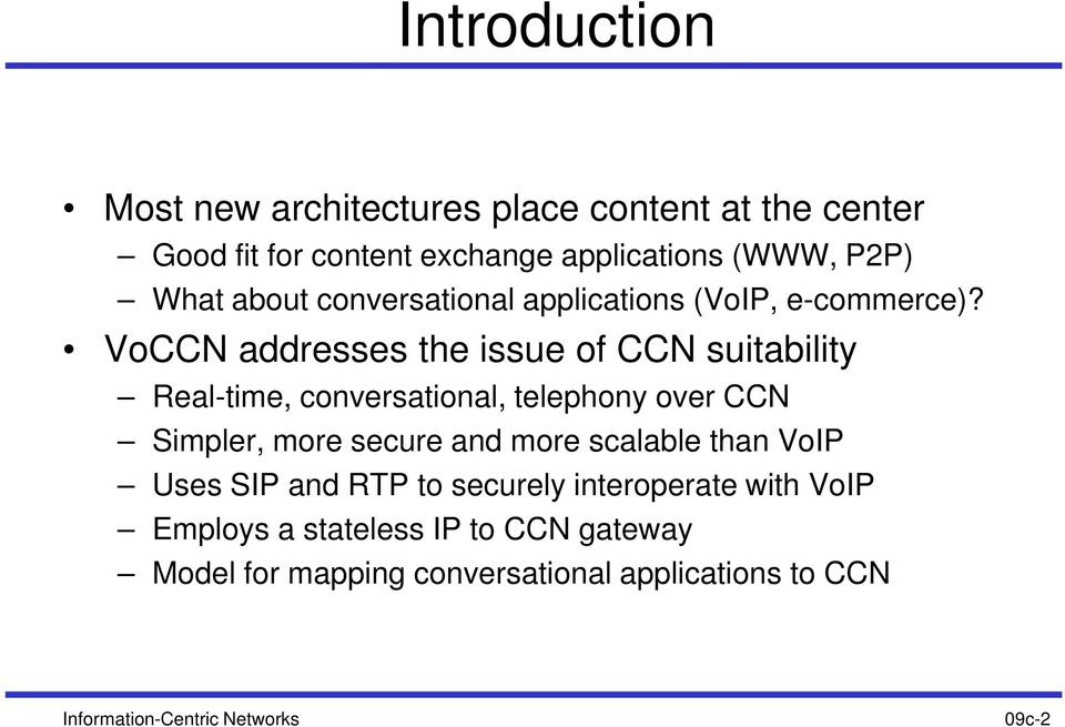 VoCCN addresses the issue of CCN suitability Real-time, conversational, telephony over CCN Simpler, more secure and more