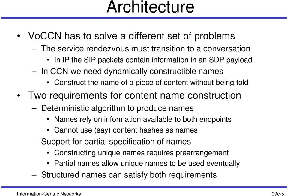 Deterministic algorithm to produce names Names rely on information available to both endpoints Cannot use (say) content hashes as names Support for partial specification of