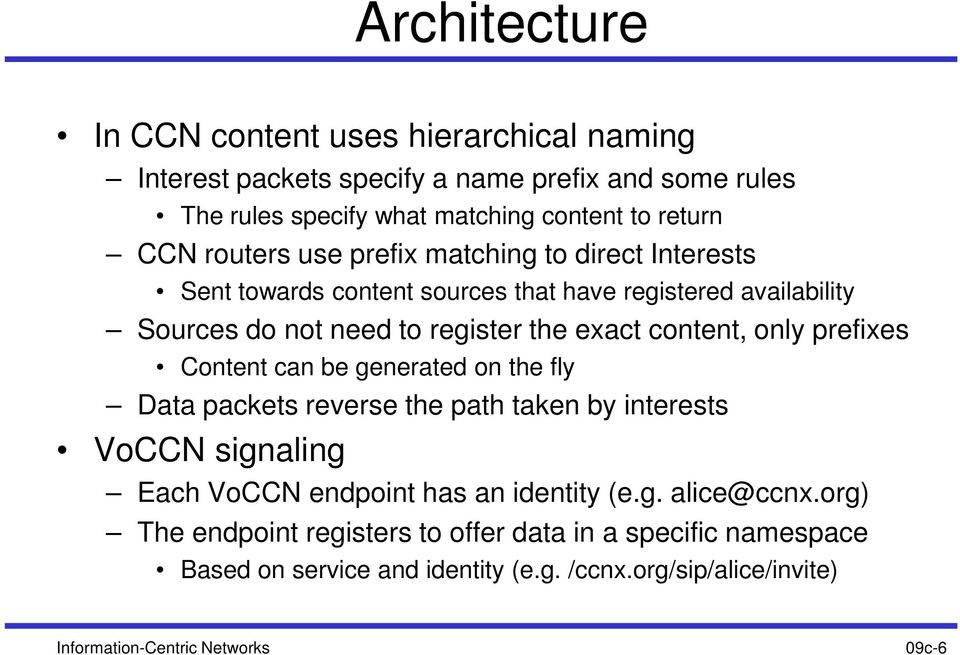 only prefixes Content can be generated on the fly Data packets reverse the path taken by interests VoCCN signaling Each VoCCN endpoint has an identity (e.g. alice@ccnx.