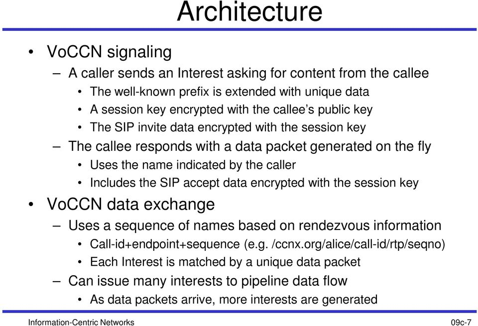 accept data encrypted with the session key VoCCN data exchange Uses a sequence of names based on rendezvous information Call-id+endpoint+sequence (e.g. /ccnx.