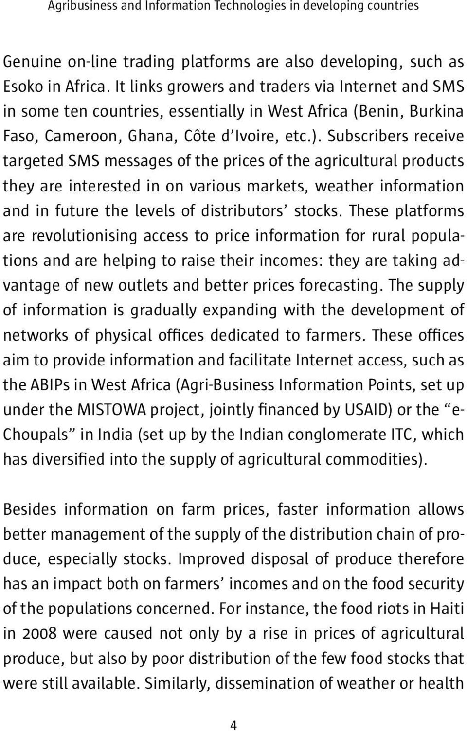 Subscribers receive targeted SMS messages of the prices of the agricultural products they are interested in on various markets, weather information and in future the levels of distributors stocks.
