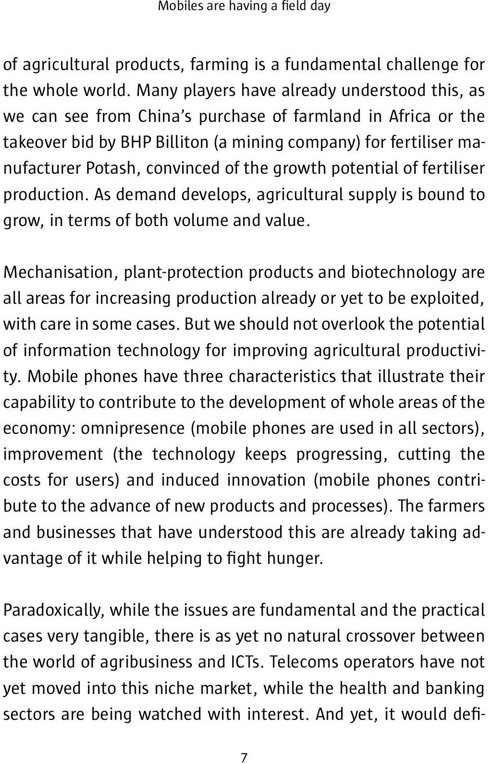 convinced of the growth potential of fertiliser production. As demand develops, agricultural supply is bound to grow, in terms of both volume and value.