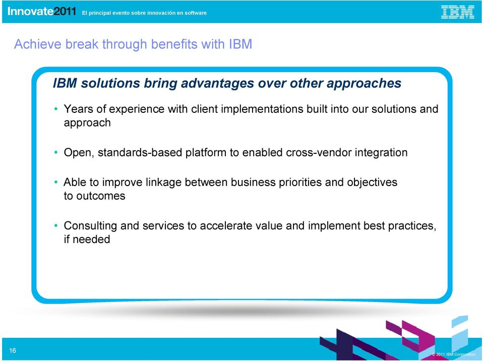 platform to enabled cross-vendor integration Able to improve linkage between business priorities and