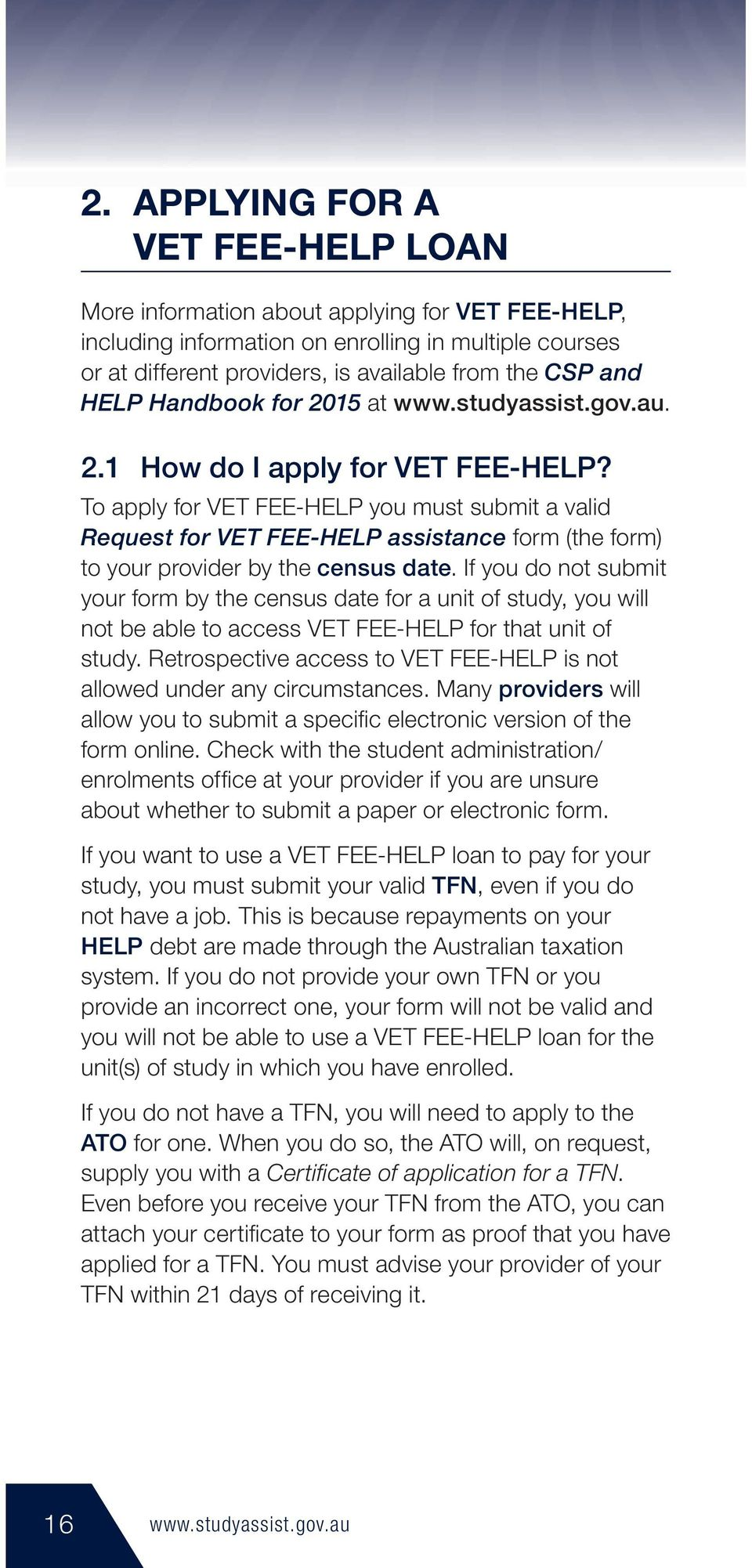 To apply for VET FEE-HELP you must submit a valid Request for VET FEE-HELP assistance form (the form) to your provider by the census date.