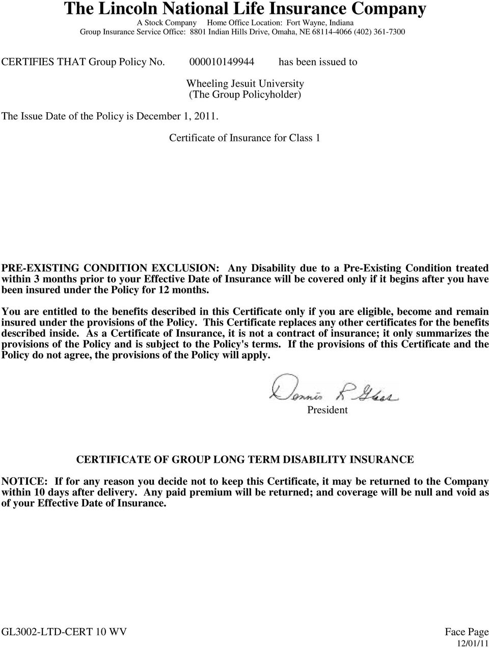Wheeling Jesuit University (The Group Policyholder) Certificate of Insurance for Class 1 PRE-EXISTING CONDITION EXCLUSION: Any Disability due to a Pre-Existing Condition treated within 3 months prior