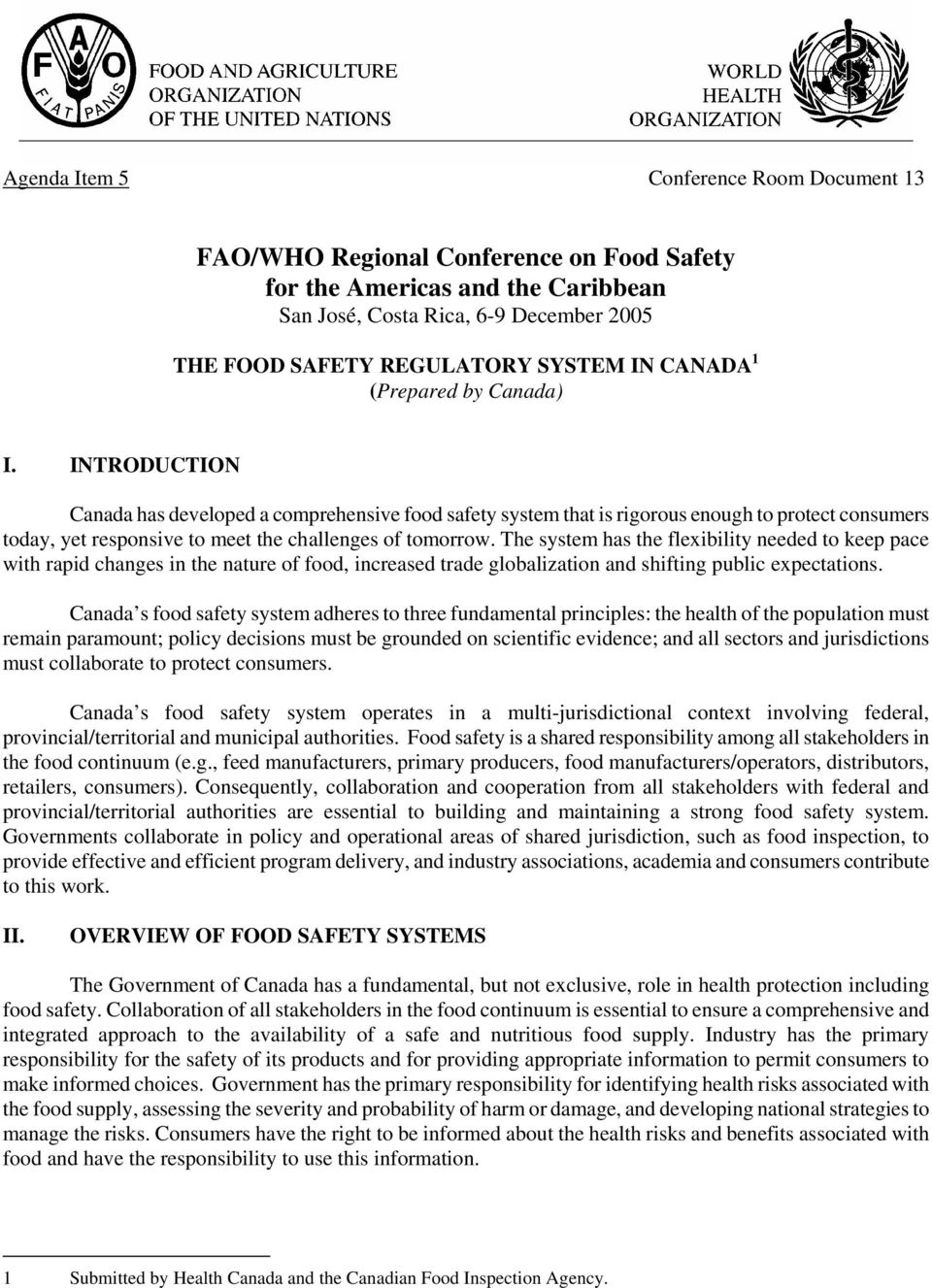 INTRODUCTION Canada has developed a comprehensive food safety system that is rigorous enough to protect consumers today, yet responsive to meet the challenges of tomorrow.