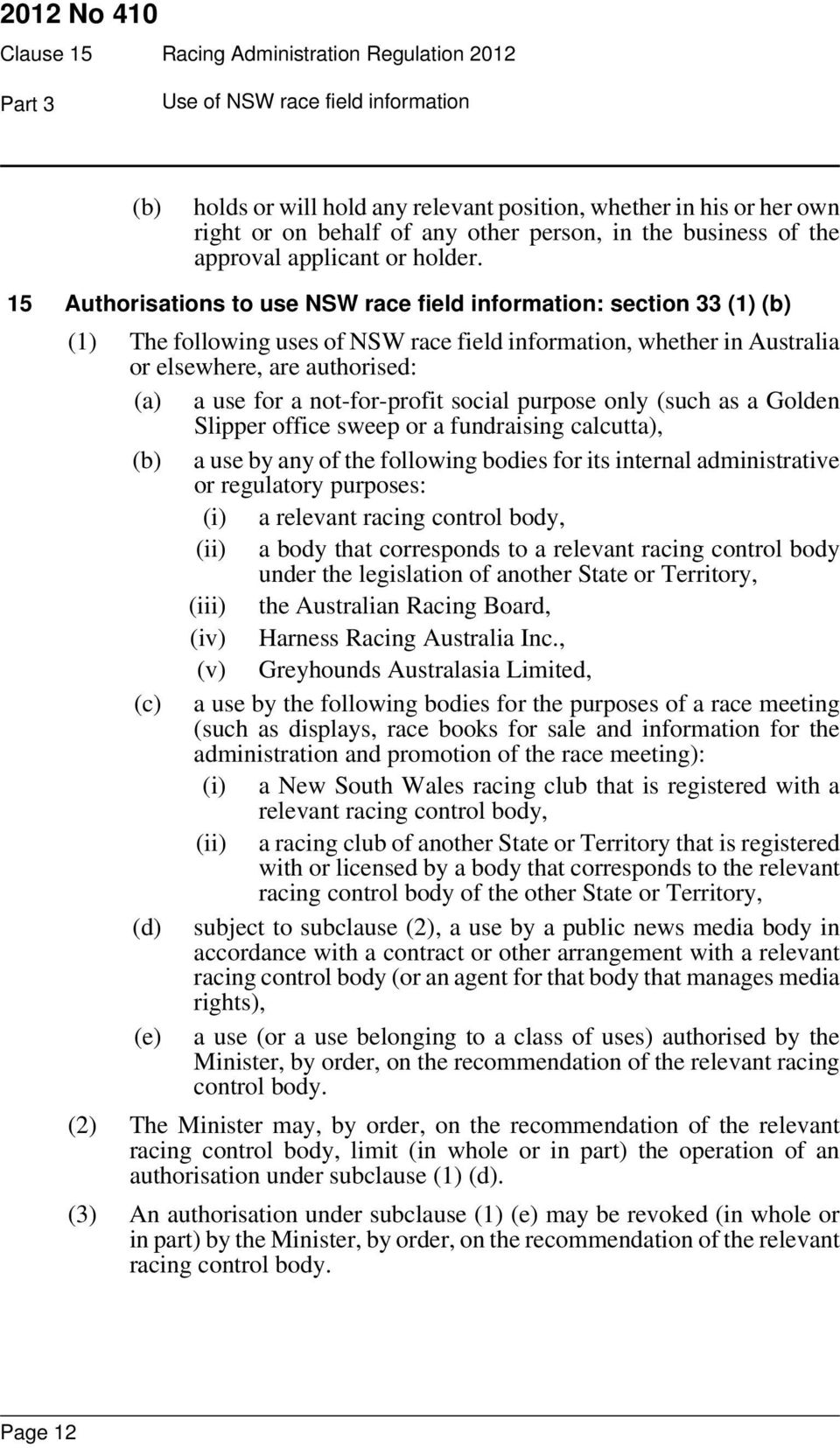 15 Authorisations to use NSW race field information: section 33 (1) (b) (1) The following uses of NSW race field information, whether in Australia or elsewhere, are authorised: (a) a use for a