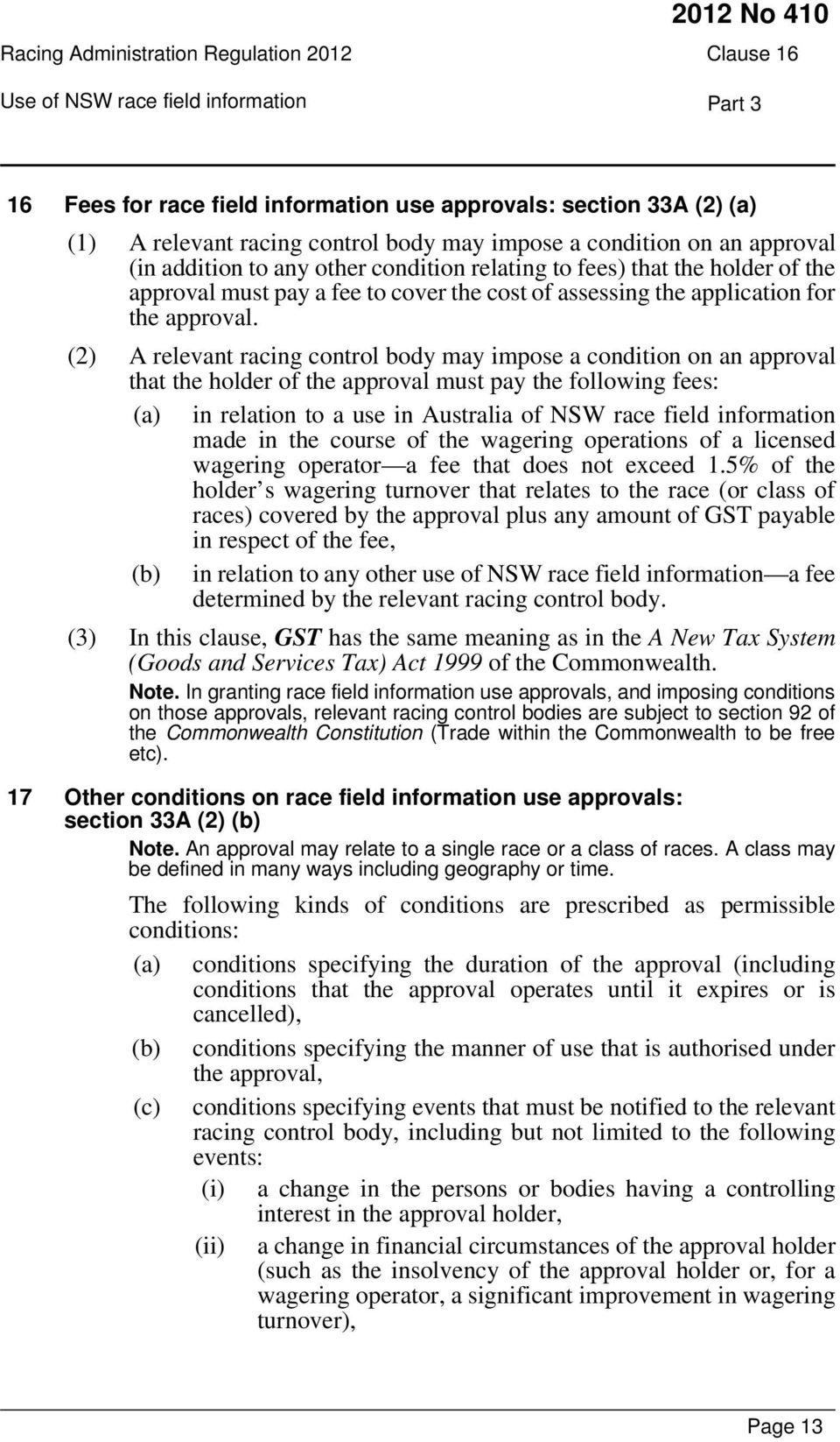 (2) A relevant racing control body may impose a condition on an approval that the holder of the approval must pay the following fees: (a) in relation to a use in Australia of NSW race field