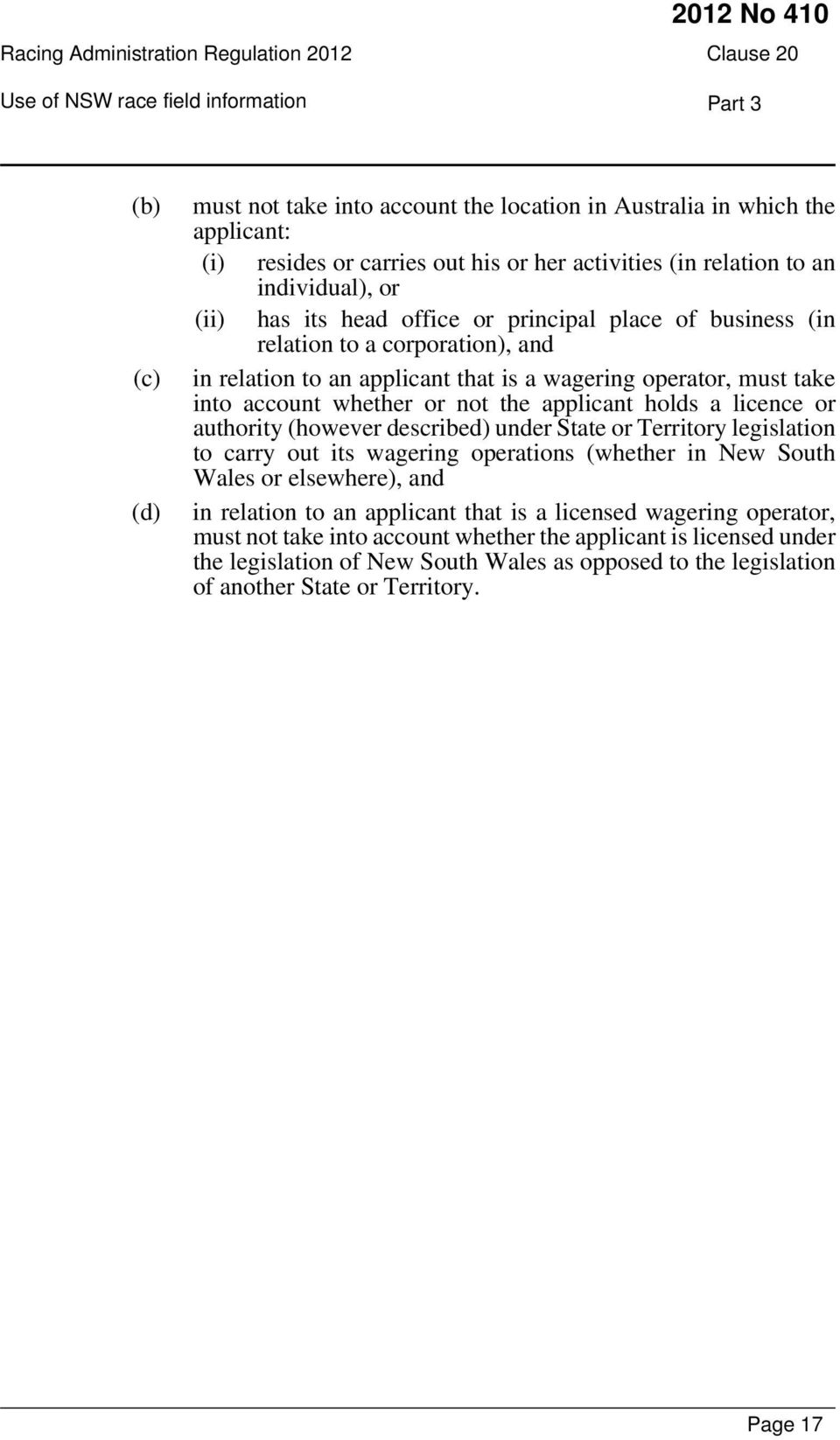account whether or not the applicant holds a licence or authority (however described) under State or Territory legislation to carry out its wagering operations (whether in New South Wales or