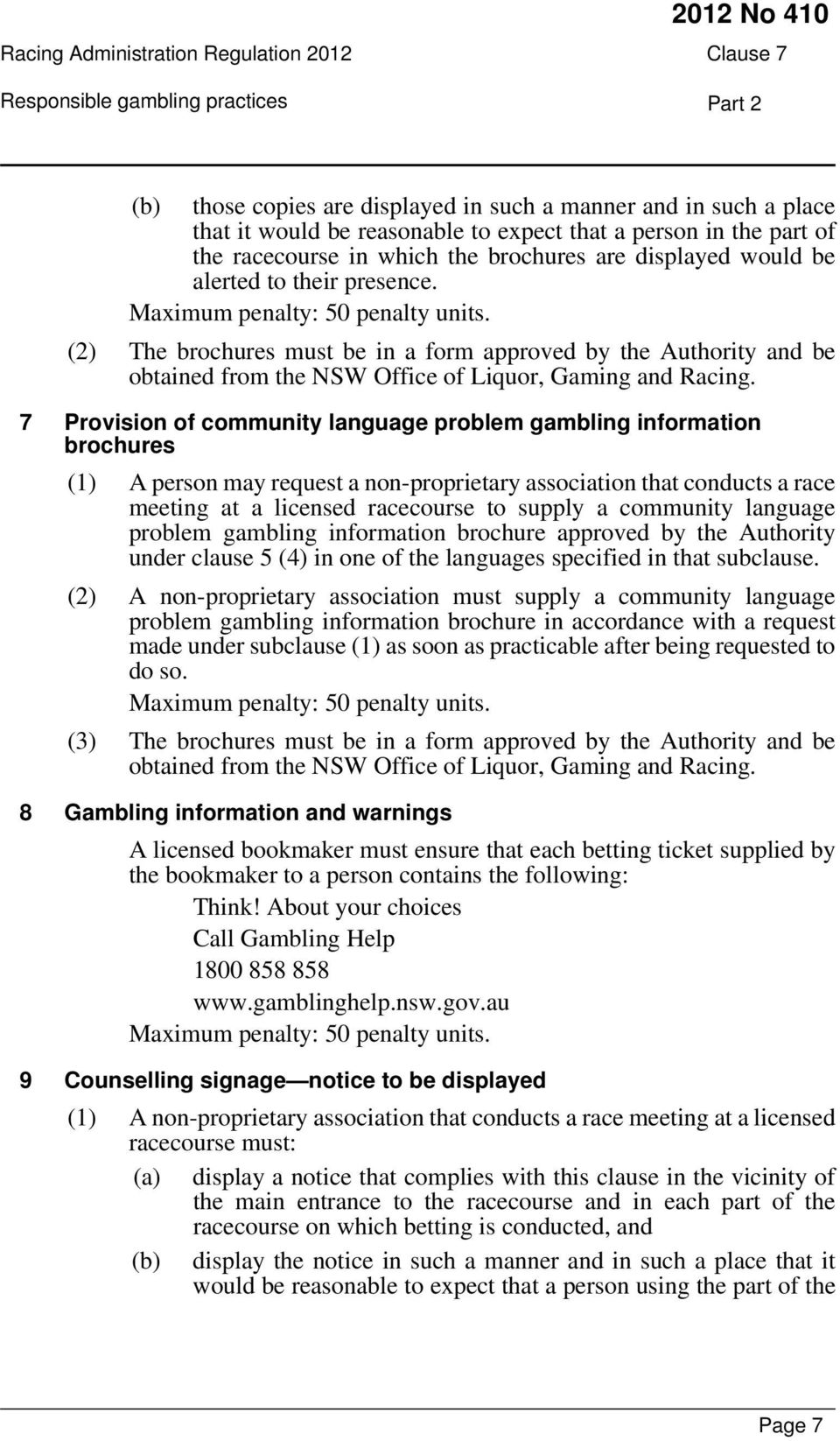 7 Provision of community language problem gambling information brochures (1) A person may request a non-proprietary association that conducts a race meeting at a licensed racecourse to supply a