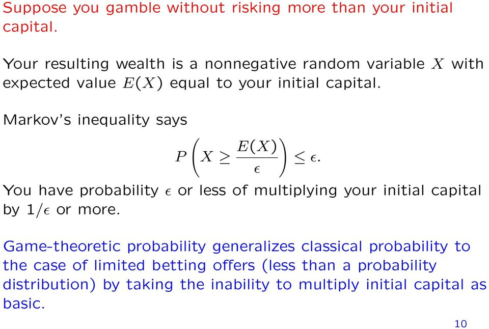 Markov s inequality says P ( X E(X) ɛ ) ɛ. You have probability ɛ or less of multiplying your initial capital by 1/ɛ or more.
