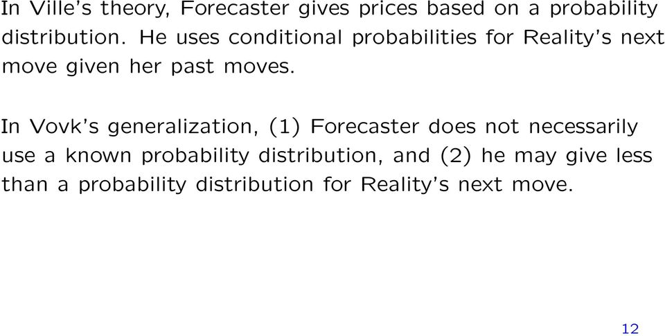 In Vovk s generalization, (1) Forecaster does not necessarily use a known probability
