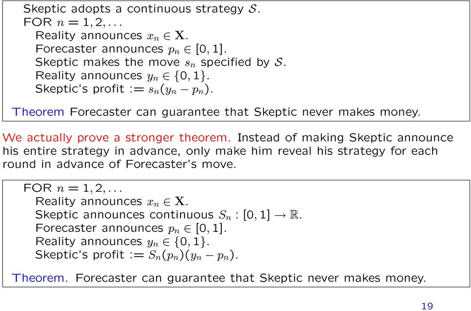 Instead of making Skeptic announce his entire strategy in advance, only make him reveal his strategy for each round in advance of Forecaster s move. FOR n = 1, 2,.