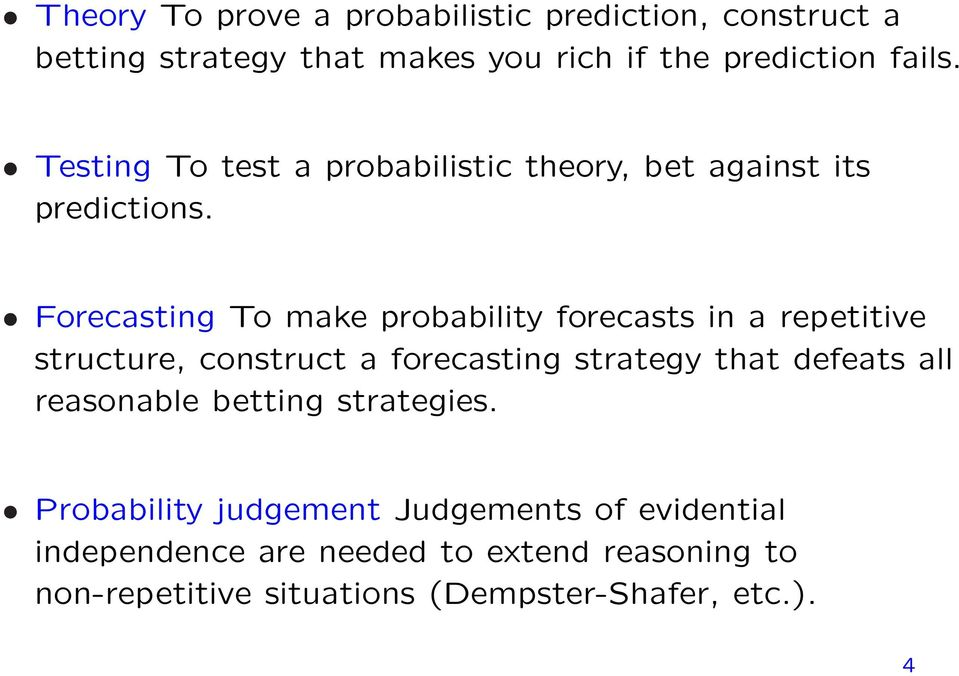 Forecasting To make probability forecasts in a repetitive structure, construct a forecasting strategy that defeats all