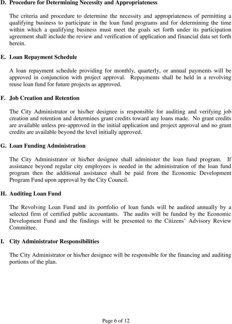 and financial data set forth herein. E. Loan Repayment Schedule A loan repayment schedule providing for monthly, quarterly, or annual payments will be approved in conjunction with project approval.