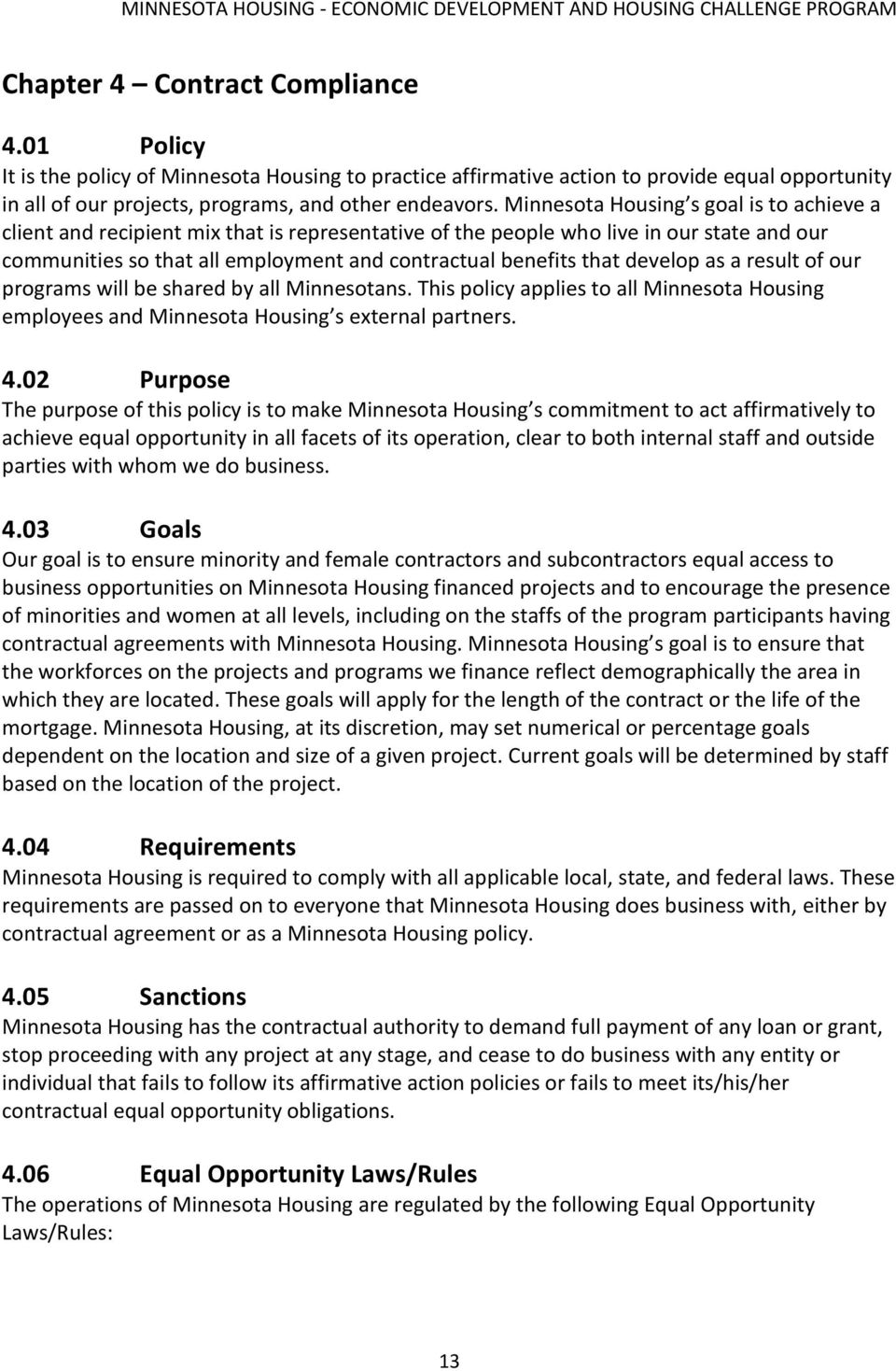 develop as a result of our programs will be shared by all Minnesotans. This policy applies to all Minnesota Housing employees and Minnesota Housing s external partners. 4.