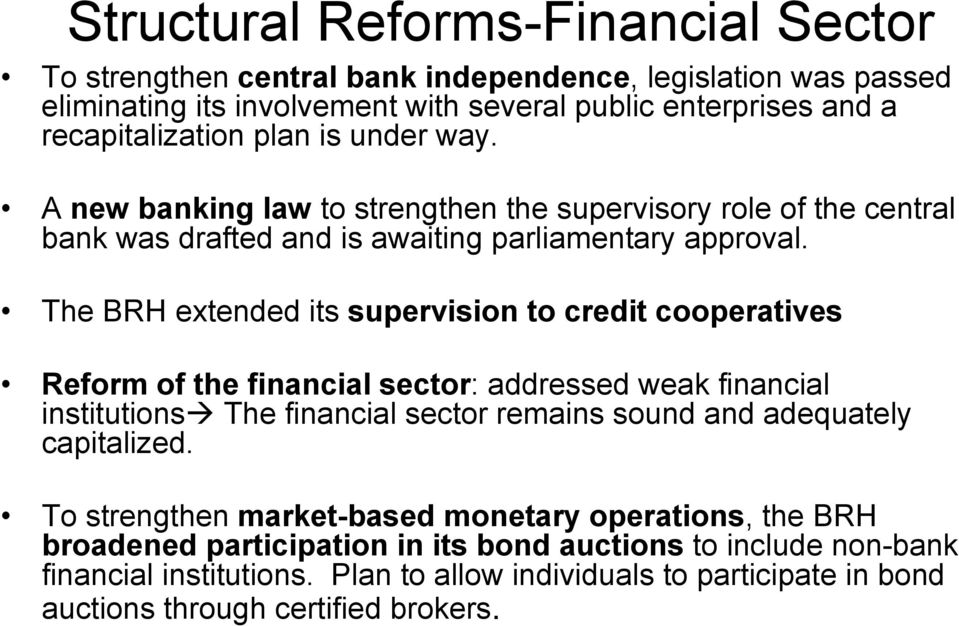 The BRH extended its supervision to credit cooperatives Reform of the financial sector: addressed weak financial institutions The financial sector remains sound and adequately