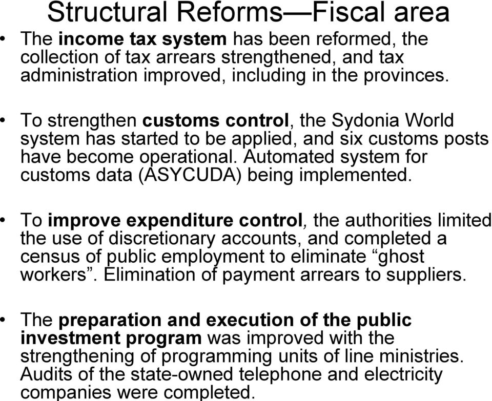 Structural Reforms Fiscal area The income tax system has been reformed, the collection of tax arrears strengthened, and tax administration improved, including in the provinces.