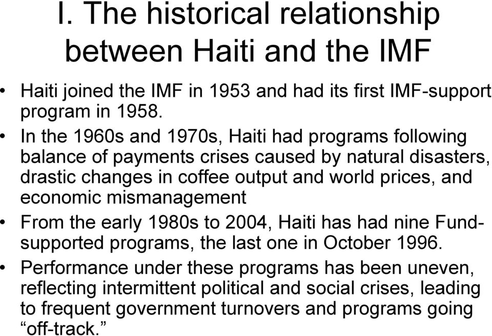 world prices, and economic mismanagement From the early 1980s to 2004, Haiti has had nine Fundsupported programs, the last one in October 1996.