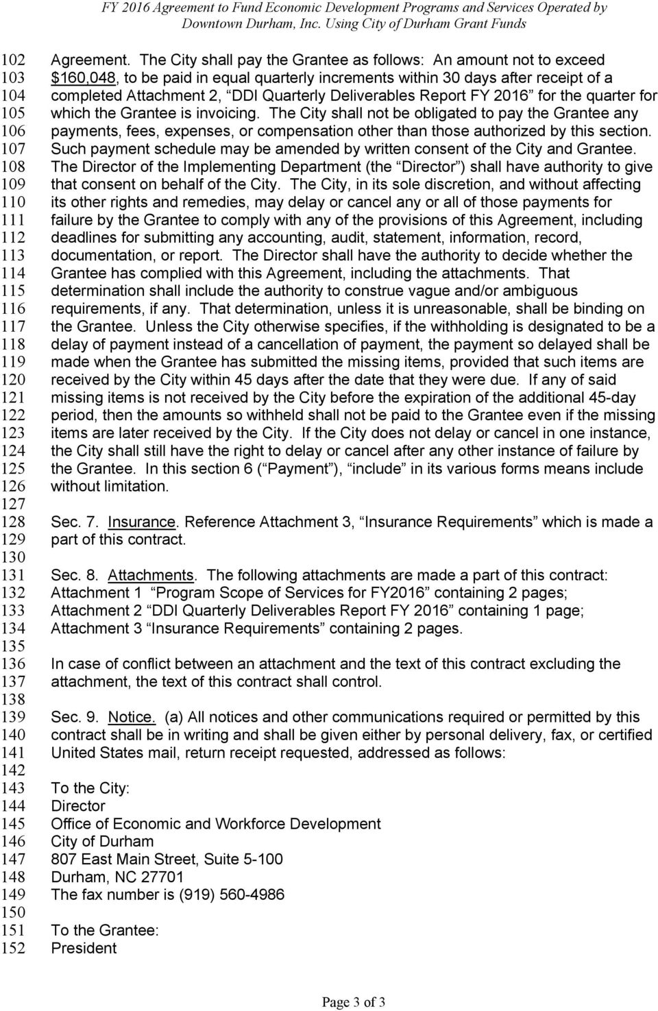 The City shall pay the Grantee as follows: An amount not to exceed $160,048, to be paid in equal quarterly increments within 30 days after receipt of a completed Attachment 2, DDI Quarterly