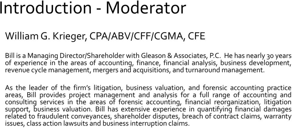 F/CGMA, CFE Bill is a Managing Director/Shareholder with Gleason & Associates, P.C. He has nearly 30 years of experience in the areas of accounting, finance, financial analysis, business development, revenue cycle management, mergers and acquisitions, and turnaround management.