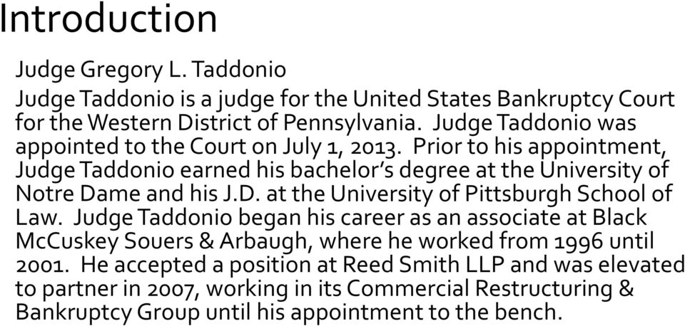 Prior to his appointment, Judge Taddonio earned his bachelor s degree at the University of Notre Dame and his J.D. at the University of Pittsburgh School of Law.