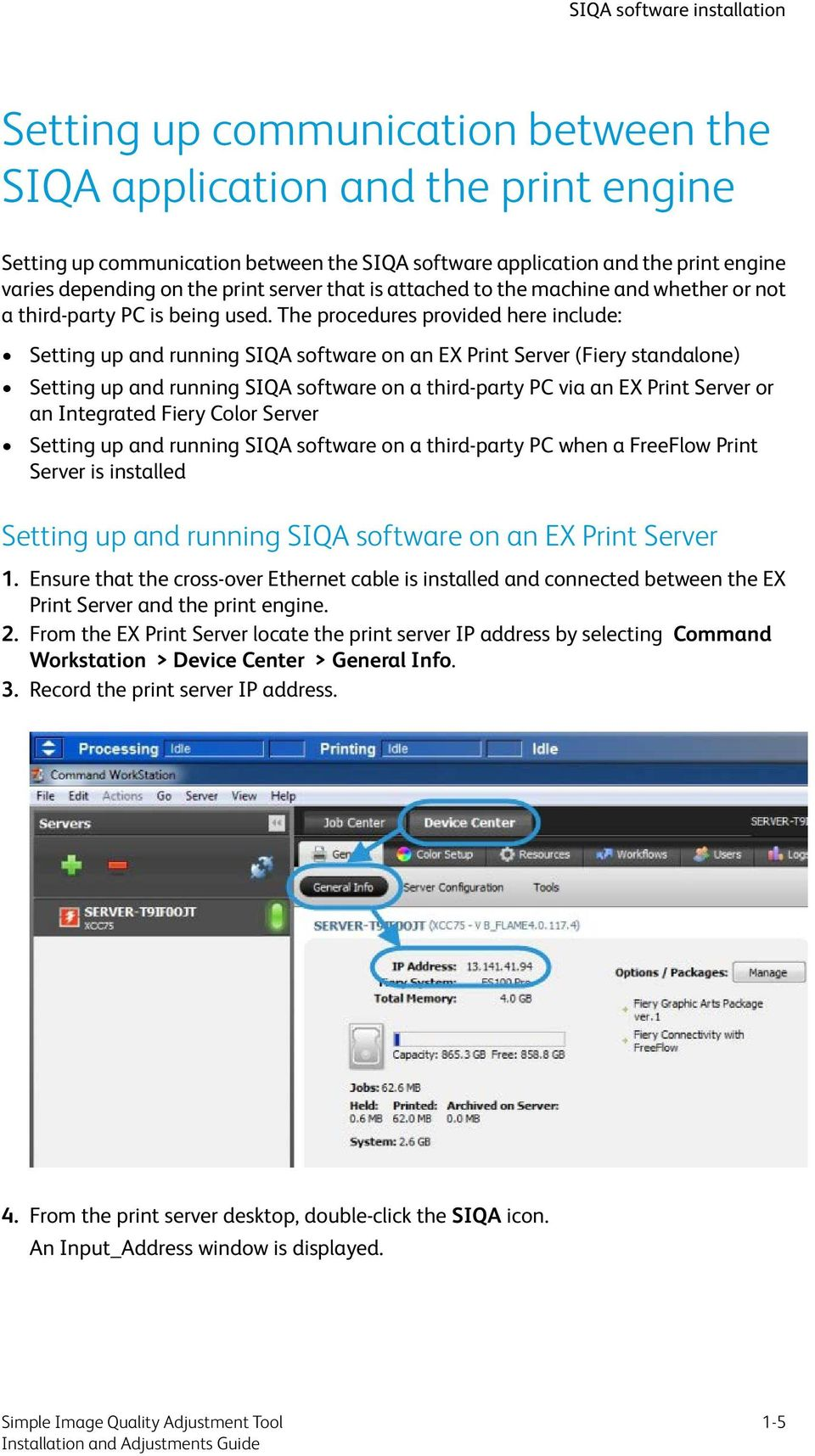 The procedures provided here include: Setting up and running SIQA software on an EX Print Server (Fiery standalone) Setting up and running SIQA software on a third-party PC via an EX Print Server or