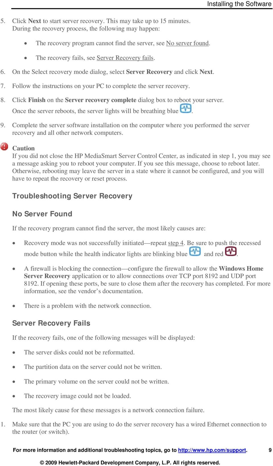 On the Select recovery mode dialog, select Server Recovery and click Next. 7. Follow the instructions on your PC to complete the server recovery. 8.