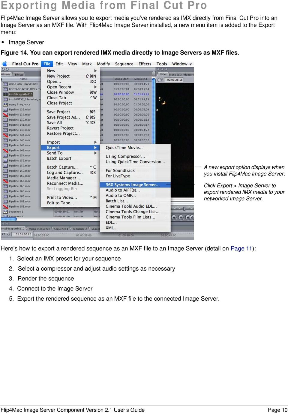 A new export option displays when you install Flip4Mac Image Server: Click Export > Image Server to export rendered IMX media to your networked Image Server.