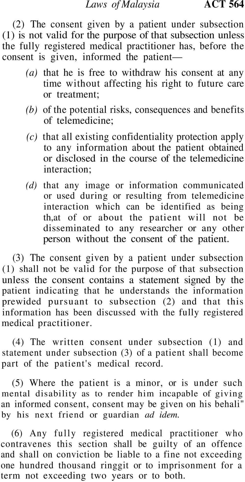 benefits of telemedicine; (c) that all existing confidentiality protection apply to any information about the patient obtained or disclosed in the course of the telemedicine interaction; (d) that any