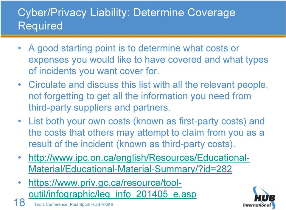 List both your own costs (known as first-party costs) and the costs that others may attempt to claim from you as a result of the incident (known as third-party costs). http://www.ipc.