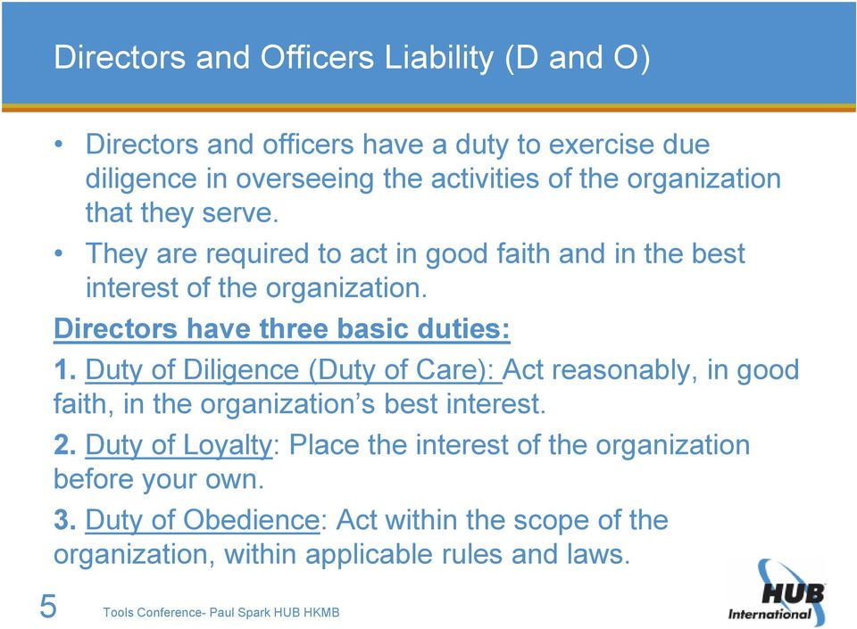 Duty of Diligence (Duty of Care): Act reasonably, in good faith, in the organization s best interest. 2.