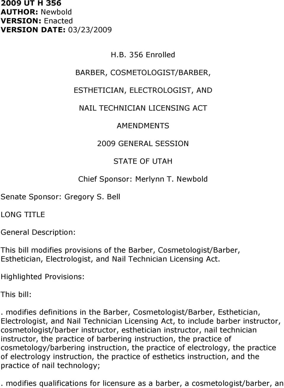 356 Enrolled BARBER, COSMETOLOGIST/BARBER, ESTHETICIAN, ELECTROLOGIST, AND NAIL TECHNICIAN LICENSING ACT AMENDMENTS 2009 GENERAL SESSION STATE OF UTAH Chief Sponsor: Merlynn T.