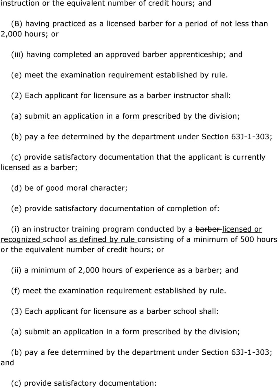 (2) Each applicant for licensure as a barber instructor shall: (c) provide satisfactory documentation that the applicant is currently licensed as a barber; (d) be of good moral character; (e) provide