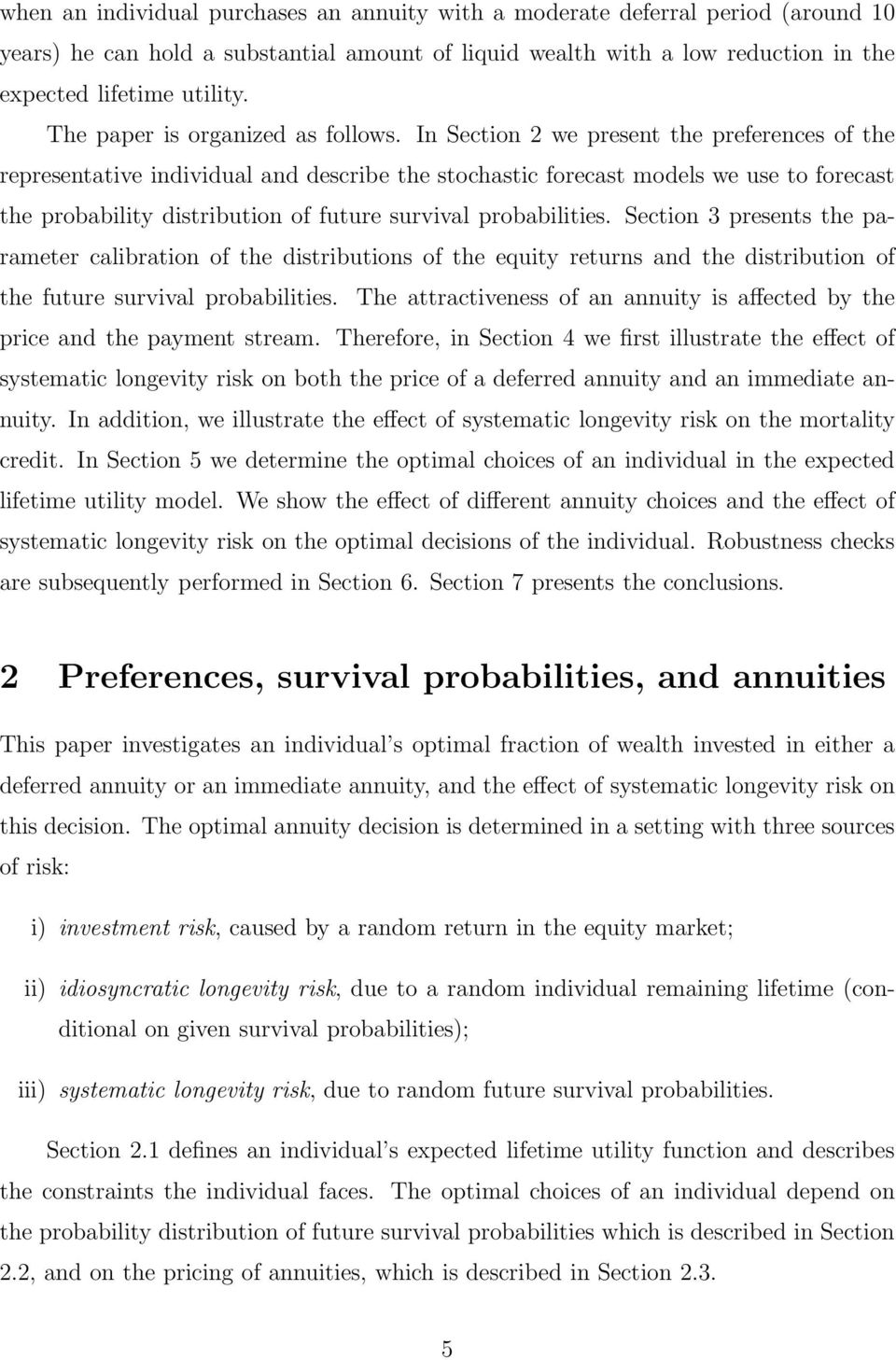 In Secion 2 we presen he preferences of he represenaive individual and describe he sochasic forecas models we use o forecas he probabiliy disribuion of fuure survival probabiliies.