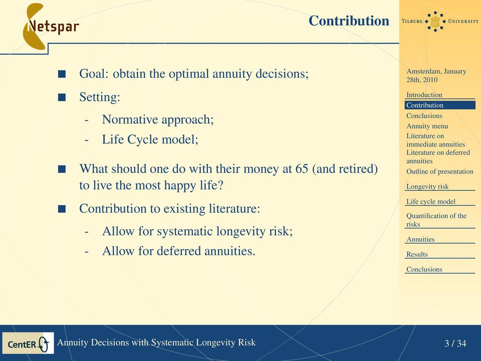 Contribution to existing literature: - Allow for systematic longevity risk; - Allow for deferred.