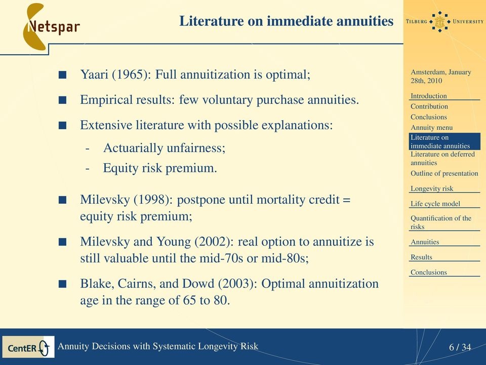 Contribution Annuity menu Literature on immediate Literature on deferred Outline of presentation Milevsky (1998): postpone until mortality credit = equity
