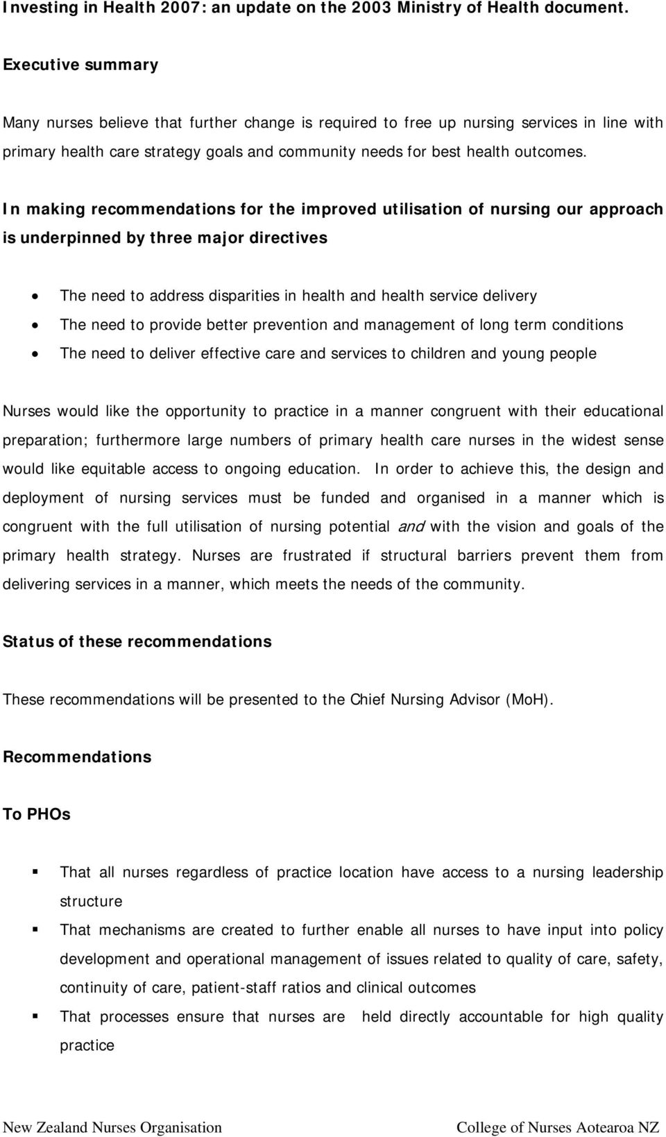 In making recommendations for the improved utilisation of nursing our approach is underpinned by three major directives The need to address disparities in health and health service delivery The need