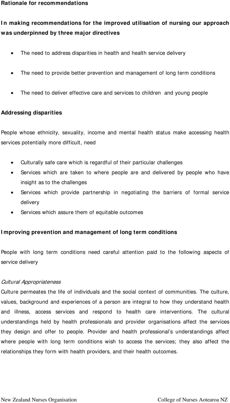 disparities People whose ethnicity, sexuality, income and mental health status make accessing health services potentially more difficult, need Culturally safe care which is regardful of their