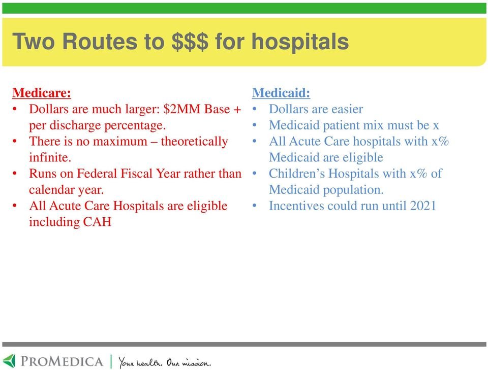 All Acute Care Hospitals are eligible including CAH Medicaid: Dollars are easier Medicaid patient mix must be x