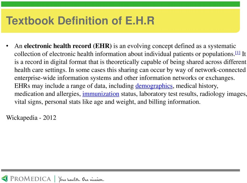 [1] It is a record in digital format that is theoretically capable of being shared across different health care settings.