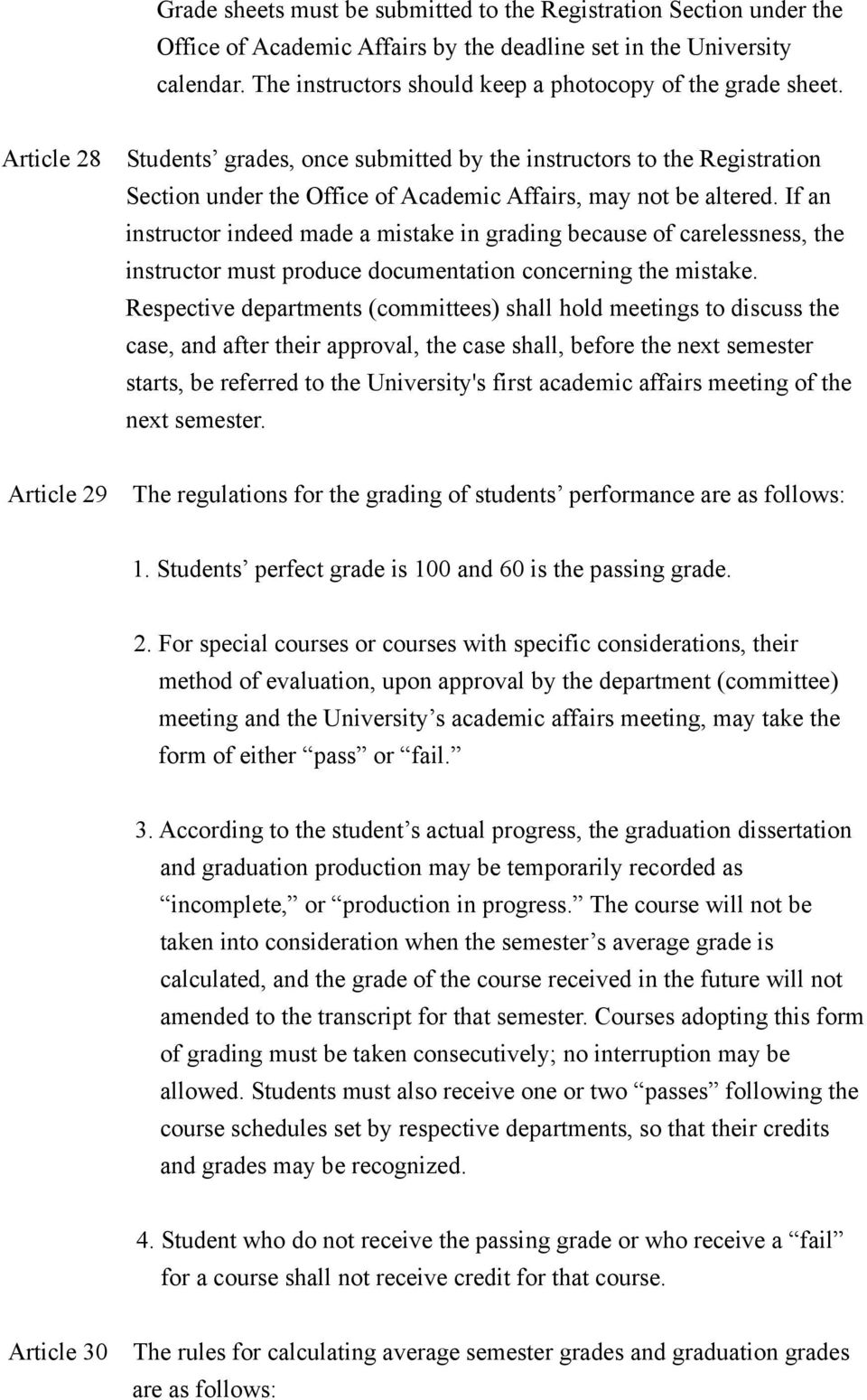 Article 28 Students grades, once submitted by the instructors to the Registration Section under the Office of Academic Affairs, may not be altered.