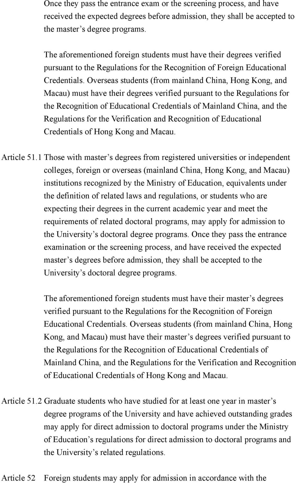 Overseas students (from mainland China, Hong Kong, and Macau) must have their degrees verified pursuant to the Regulations for the Recognition of Educational Credentials of Mainland China, and the