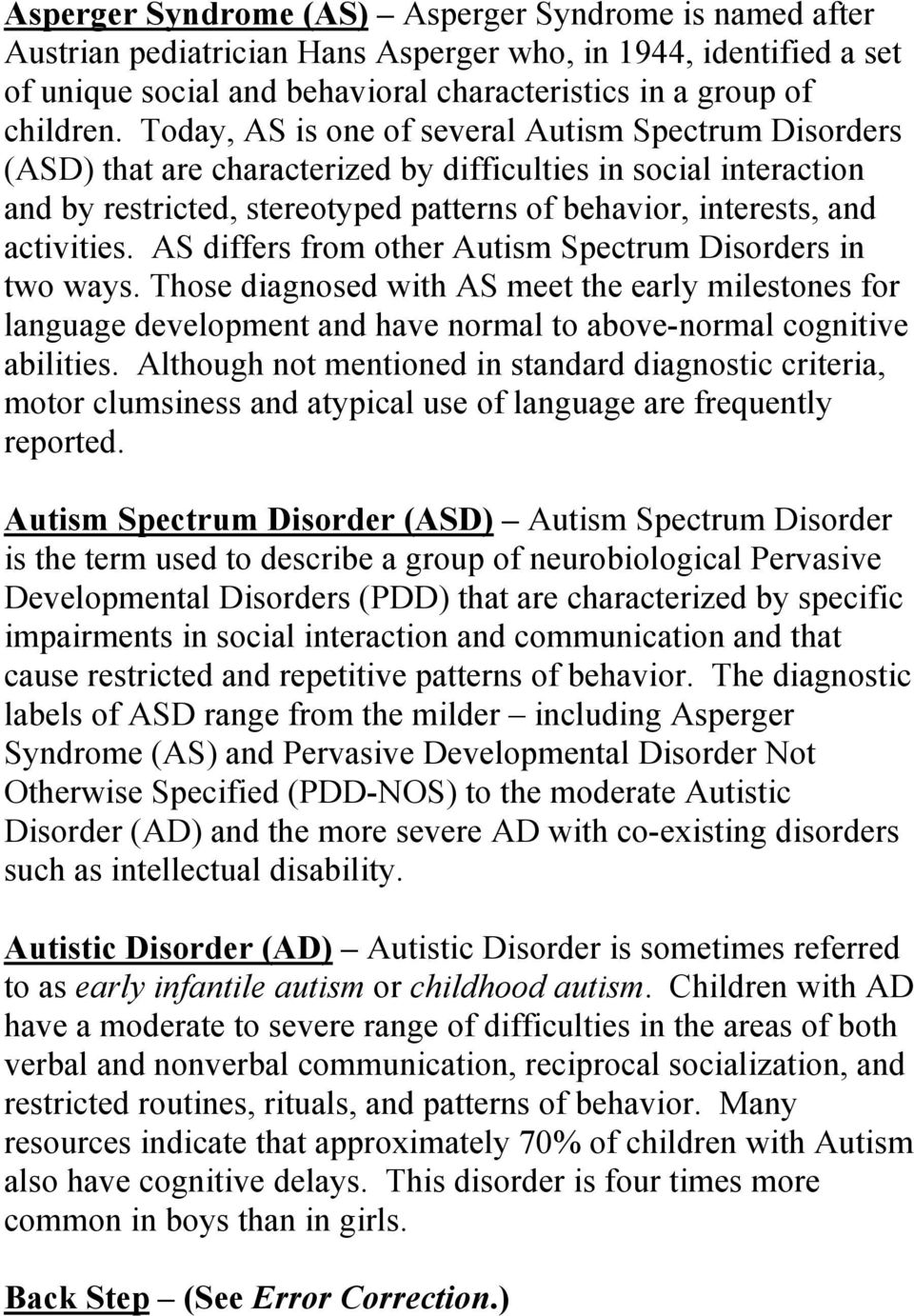 AS differs from other Autism Spectrum Disorders in two ways. Those diagnosed with AS meet the early milestones for language development and have normal to above-normal cognitive abilities.