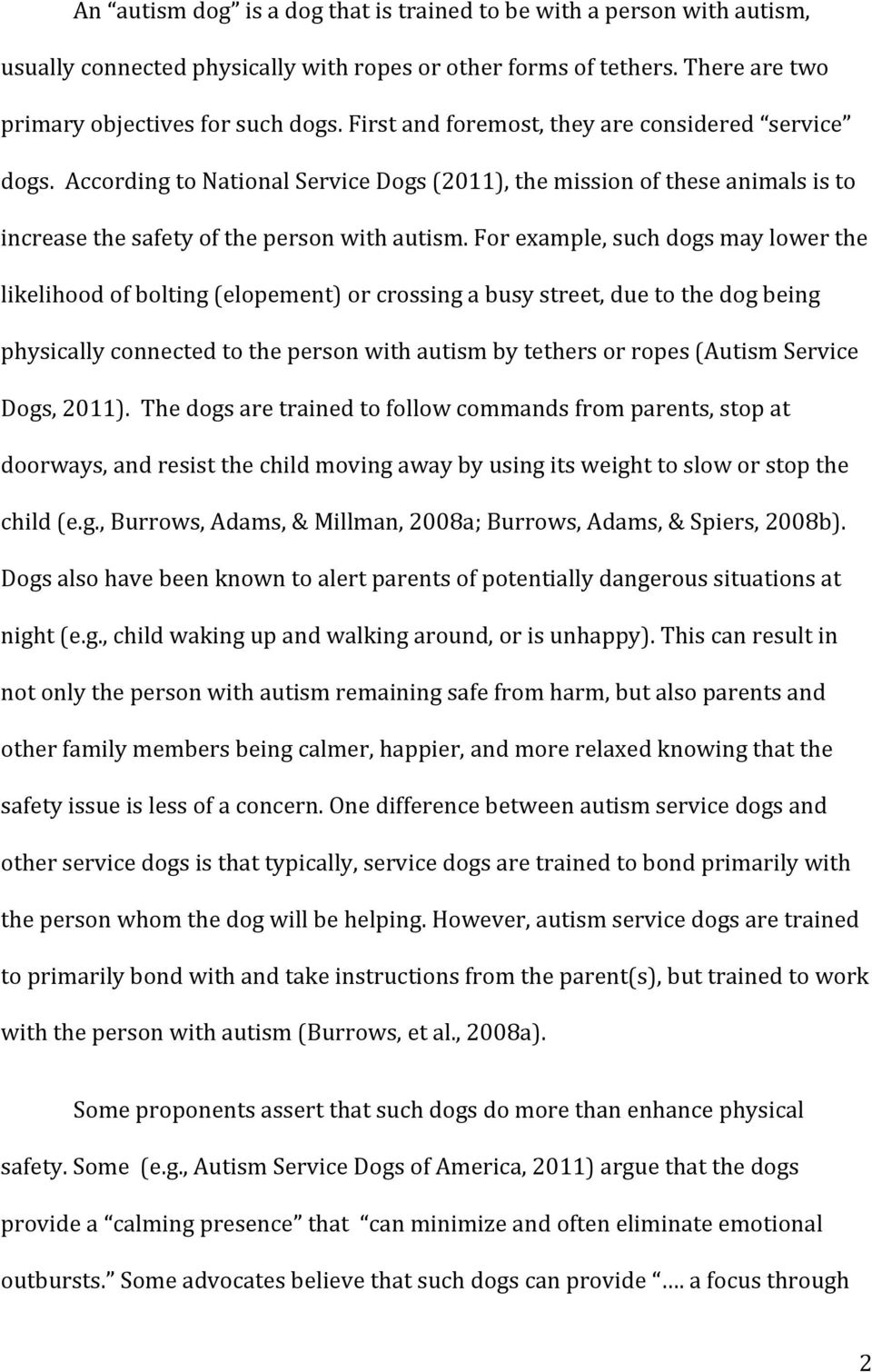 For example, such dogs may lower the likelihood of bolting (elopement) or crossing a busy street, due to the dog being physically connected to the person with autism by tethers or ropes (Autism