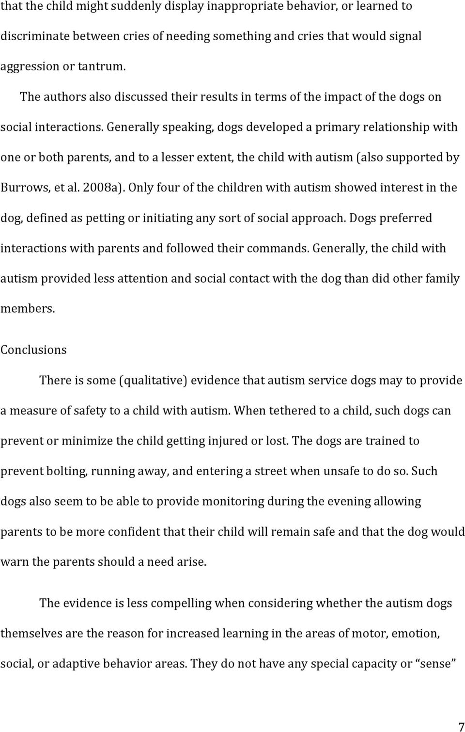 Generally speaking, dogs developed a primary relationship with one or both parents, and to a lesser extent, the child with autism (also supported by Burrows, et al. 2008a).
