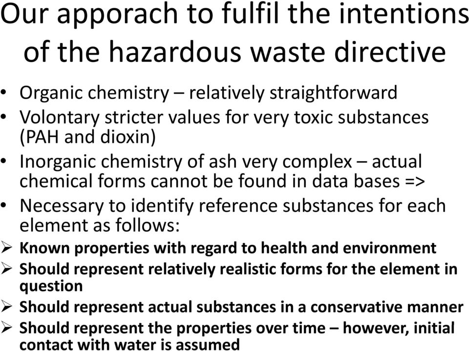 substances for each element as follows: Known properties with regard to health and environment Should represent relatively realistic forms for the element in