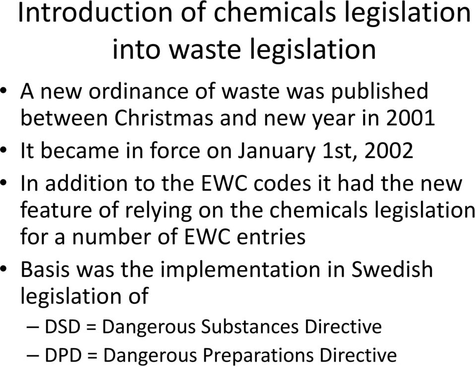 the new feature of relying on the chemicals legislation for a number of EWC entries Basis was the