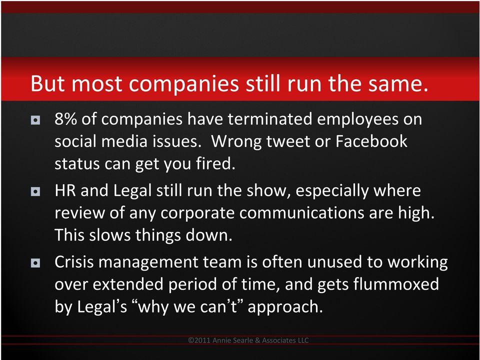 HR and Legal still run the show, especially where review of any corporate communications are high.